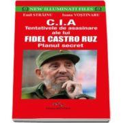Emil Strainu - CIA. Tentativele de asasinare ale lui Fidel Castro Ruz - Planul secret