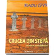Crucea din stepa. Poeme de rasboiu - Radu Gyr