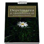 Spiridonos Logothetis - Deprimarea si tamaduirea ei in invatatura Bisericii - Editia a III-a