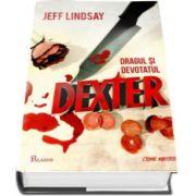 Dragul si devotatul Dexter (Jeff Lindsay)