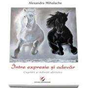 Alexandra Mihalache - Intre expresie si adevar - Cugetari si definitii aforistice