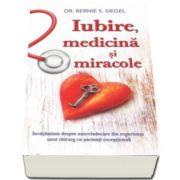 Bernie S. Siegel - Iubire, medicina si miracole - Invataminte despre autovindecare din experienta unui chirurg cu pacienti exceptionali