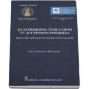 Le patrimoine - Evolutions et acceptions possibles. Journee juridiques franco-roumaines - Sous la direction de Mircea Dutu