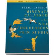 Selma Lagerlof - Minunata calatorie a lui Nils Holgersson prin Suedia (Colectia Mari clasici ilustrati)