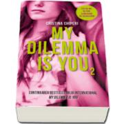 Cristina Chiperi - My dilemma is you. Volumul II