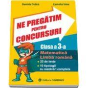 Ne pregatim pentru concursuri clasa a III-a. Matematica, Limba romana - 25 de teste, 10 tipologii cu rezolvari complexe (Daniela Dulica)