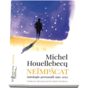 Michel Houellebecq - Neimpacat - Antologie personala, 1991-2013