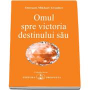 Omraam Mikhael Aivanhov, Omul spre victoria destinului sau
