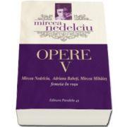 Opere. Volumul V - Femeia in rosu (Mircea Nedelciu)
