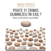 Mihai Fratila - Poate fi trimis Dumnezeu in exil? Despre riscurile mantuirii si sansa rabdarii