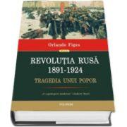 Orlando Figes - Revolutia Rusa (1891-1924) - Tragedia unui popor (Editie Cartonata)