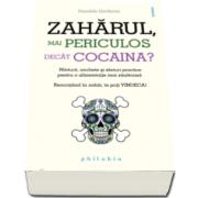 Daniele Gerkens - Zaharul, mai periculos decat cocaina - Marturii, anchete si sfaturi practice pentru o alimentatie sanatoasa