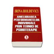 Ameliorarea performantelor individuale prin tehnici de psihoterapie (Irina Holdevici)