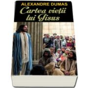 Cartea vietii lui Iisus (Alexandre Dumas)