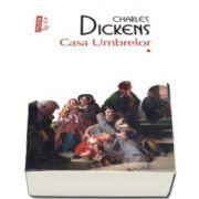 Charles Dickens - Casa Umbrelor - Doua volume - Colectia Top 10