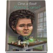 Megan Stine - Cine a fost Marie Curie? - Ilustratii de Ted Hammond