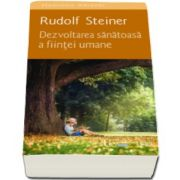 Rudolf Steiner, Dezvoltarea sanatoasa a fiintei umane. O introducere in pedagogia si didactica antroposofica