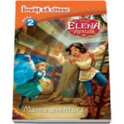 Disney - Elena din Avalor - Marea aventura. Invat sa citesc - Nivelul 2
