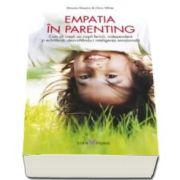 Chris White - Empatia in Parenting - Cum sa cresti un copil fericit, independent si echilibrat, dezvoltandu-i inteligenta emotionala