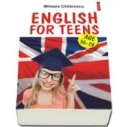 English for Teens. Age 16-19 (Mihaela Chilarescu)
