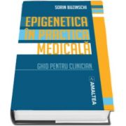 Prof. Dr. Sorin Buzinschi - Epigenetica in practica medicala. Ghid pentru clinician