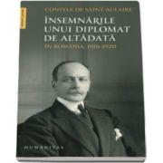 Insemnarile unui diplomat de altadata - In Romania, 1916-1920 (Contele de Saint-Aulaire)