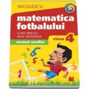 Matematica fotbalului. Manual auxiliar clasa a IV-a. Probleme si exercitii din lumea fotbalului pentru baieti si fete (Elena Ionescu)