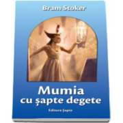 Bram Stoker - Mumia cu sapte degete - Editie necenzurata