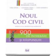 Noul Cod civil. 900 de intrebari si raspunsuri. Editia a II-a, revazuta si adaugita (Bogdan Ciuca)