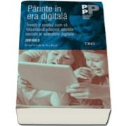 Parinte in era digitala. Invata-ti copilul cum sa foloseasca adecvat retelele sociale si aparatele digitale (Jodi Gold)