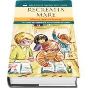 Mircea Santimbreanu - Recreatia mare - Lectura recomandata in programa scolara