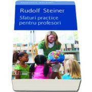 Sfaturi practice pentru profesori (Rudolf Steiner)
