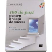 100 de pasi pentru o viata de succes (Nigel Cumberland)