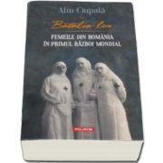 Alin Ciupala, Batalia lor. Femeile din Romania in Primul Razboi Mondial