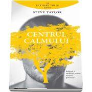 Centrul calmului. Reflectii si meditatii pentru trezirea spirituala - Cuvant inainte, selectie si introducere de Eckhart Tolle