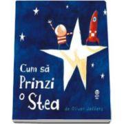 Cum sa prinzi o stea (Oliver Jeffers)