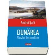 Andrei Sarii, Dunarea. Fluviul imperiilor