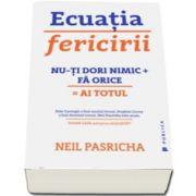 Neil Pasricha, Ecuatia fericirii. Nu-ti dori nimic (plus) Fa orice (egal) Ai totul