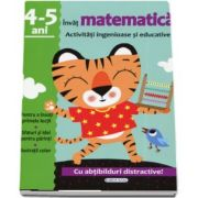 Invat matematica - Activitati ingenioase si educative, 4-5 ani. Cu abtibilduri distractive!