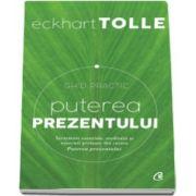 Eckhart Tolle, Puterea prezentului. Ghid practic. Editia a III-a. Invataturi esentiale, meditatii si exercitii preluate din cartea Puterea prezentului