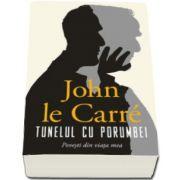 John le Carre, Tunelul cu porumbei - Povesti din viata mea
