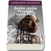 Acolo unde femeile sunt regi (Christie Watson)