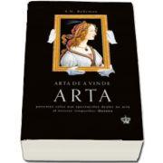 Arta de a vinde arta - Povestea celui mai spectaculos dealer de arta al tuturor timpurilor - Duveen