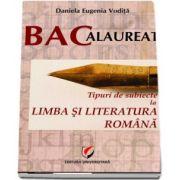 Daniela Eugenia Vodita - Bacalaureat Limba si Literatura Romana 2017. Tipuri de subiecte la limba si literatura romana