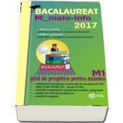 Bacalaureat Matematica 2017 M_mate_info. Ghid de pregatire pentru examen - Profil M1