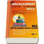 Bacalaureat Matematica 2017 - M_Stiintele_Naturii, M_Tehnologic. Ghid de pregatire pentru examen M2 (Mihai Baluna)