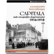 Constantin Bacalbasa, Capitala sub ocupatia dusmanului 1916-1918