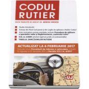 Mircea Ursuta - Codul rutier. Actualizat la 6 februarie 2017. Include noua Procedura de ridicare a vehiculelor, intrata in vigoare la 21 ianuarie 2017
