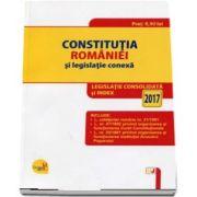 Constitutia Romaniei si legislatie conexa. Legislatie consolidata si index - 2017