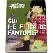 Cui i-e frica de fantome (Volumul 4) - Colectia Kinra Girls